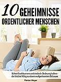10 Geheimnisse ordentlicher Menschen: Schnell aufräumen und einfach Ordnung halten - der leichte...