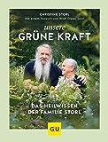 Unsere grüne Kraft - das Heilwissen der Familie Storl: Mit einem Vorwort von Wolf-Dieter Storl (GU...