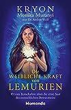 Die weibliche Kraft von Lemurien: Kryons Botschaften über die erste Saat des menschlichen...