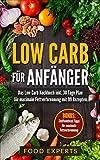 Low Carb für Anfänger: Das Low Carb Kochbuch inkl. 30 Tage Plan für optimale Fettverbrennung mit...