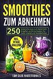 Smoothies zum Abnehmen: 250 leckere Rezepte zum Abnehmen, Entgiften und Entschlacken für mehr...