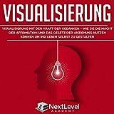 Visualisierung: Visualisierung mit der Kraft der Gedanken - wie du die Macht der Affirmation und das...