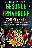 Gesunde Ernährung: 250 Rezepte für eine gesunde ausgewogene und leckere Ernährung. Inkl. alles...