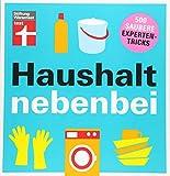 Haushalt nebenbei: 500 saubere Expertentricks - Reinigungspower - Hartnäckige Flecken bekämpfen -...