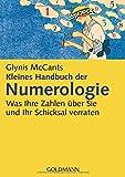 Kleines Handbuch der Numerologie -: Was Ihre Zahlen über Sie und Ihr Schicksal verraten -