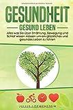 GESUNDHEIT - Gesund leben: Alles was Sie über Ernährung, Bewegung und Schlaf wissen müssen, um...