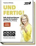 Und FERTIG!: Zeit, Geld und Nerven sparen im Haushalt - Das Willicks-Prinzip - Nichts führt...