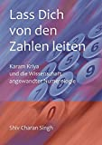 Lass dich von den Zahlen leiten: Karam Kriya - Die Wissenschaft angewandter Nummerologie, Deutsche...