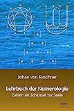Lehrbuch der Numerologie: Zahlen als Schlüssel zur Seele (Philosophische Praxis des Inneren...