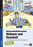 Verbraucherführerschein: Wohnen und Haushalt: Vermittlung lebenspraktischer Kompetenzen (7. bis 9....