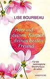 Höre auf deinen Körper, deinen besten Freund: Für die bestmögliche Beziehung zu dir selbst (erweiterte Neuausgabe)