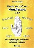 Erwecke die Kraft des Handlesens in Dir: Beruf - Lebensaufgabe - Gesundheit - Wohlbefinden - Liebe -...