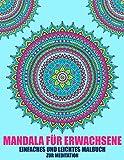 Mandala Für Erwachsene Einfaches und Leichtes Malbuch Zur Meditation: Malbuch Für Erwachsene, Anfänger Und Kinder: wunderschöne Mandalas zum Ausmalen für Entspannung und Stressabbau
