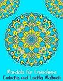 Mandala Für Erwachsene Einfaches und Leichtes Malbuch: Malbuch Zur Meditation Für Erwachsene, Anfänger Und Kinder: wunderschöne Mandalas zum Ausmalen für Entspannung und Stressabbau